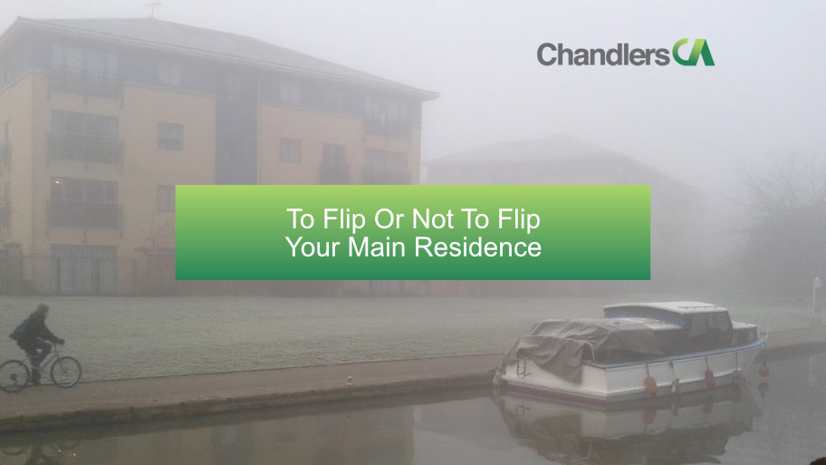 Chandlers CA - To flip or not to flip your main residence
