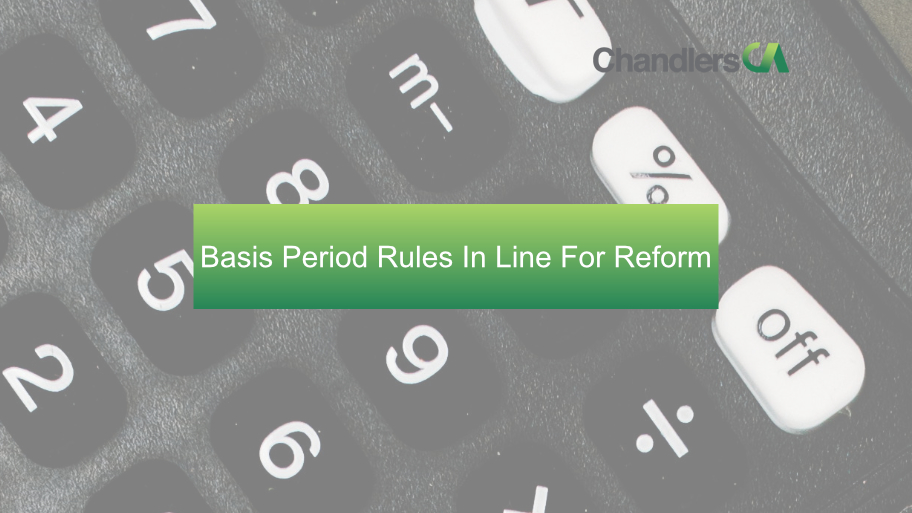 Chandlers CA - Basis Period Rules In Line For Reform